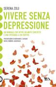 VIVERE SENZA DEPRESSIONE Un manuale che offre un aiuto concreto e una speranza a chi soffre di Serena Zoli