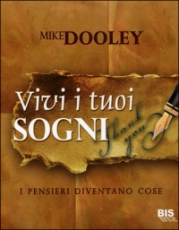 VIVI I TUOI SOGNI I pensieri diventano cose di Mike Dooley