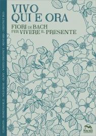 VIVO QUI E ORA - QUADERNO TEMATICO Fiori di Bach per vivere il presente di Lucilla Satanassi