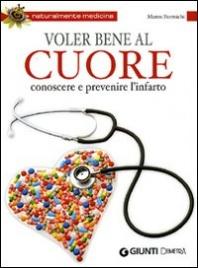 VOLERE BENE AL CUORE Conoscere e prevenire l'infarto - Nuova edizione di Marco Formichi