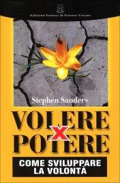 VOLERE PER POTERE Come sviluppare la volontà di Stephen Sanders