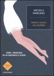 VOLEVO ESSERE UNA FARFALLA Come l'anoressia mi ha insegnato a vivere di Michela Marzano