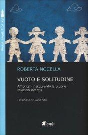 VUOTO E SOLITUDINE Affrontarli riscoprendo le proprie relazioni infantili di Roberta Nocella