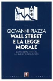 WALL STREET E LA LEGGE MORALE Come e perché l'economia non può fare a meno dell'etica di Giovanni Piazza