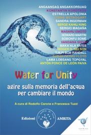 WATER FOR UNITY Agire sulla memoria dell'acqua per cambiare il mondo di Rodolfo Carone, Francesca Tuzzi