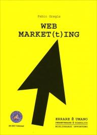 WEB MARKETING Errare è umano, perseverare è diabolico, migliorarsi opportuno di Fabio Gregis