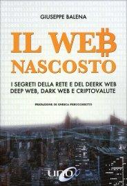 IL WEB NASCOSTO I segreti della rete e del deerk web, deep web, dark web e criptovalute di Giuseppe Balena