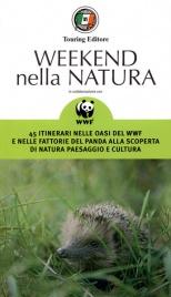 WEEKEND NELLA NATURA 45 itinerari nelle oasi del WWF e nelle fattorie del panda alla scoperta di natura, paesaggio e cultura