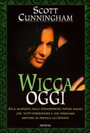 WICCA OGGI Alla scoperta degli straordinari poteri magici che tutti possediamo di Scott Cunningham