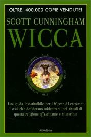WICCA Una guida insostituibile per i Wiccan di entrambi i sessi che desiderano addentrarsi nei rituali di questa religione affascinante e misteriosa di Scott Cunningham