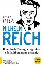 WILHELM REICH Il genio dell'energia orgonica e della liberazione sessuale di Jesús García Blanca
