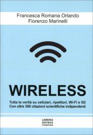 WIRELESS Tutta la verità su cellulari, ripetitori, Wi-Fi e 5G. Con oltre 300 citazioni scientifiche indipendenti di Francesca Romana Orlando, Fiorenzo Marinelli
