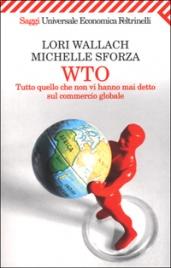 WTO Tutto quello che non vi hanno mai detto sul commercio globale di Lori Wallach