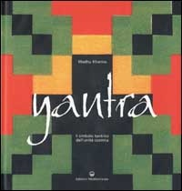 YANTRA Il simbolo tantrico dell'unità cosmica di Madhu Khanna