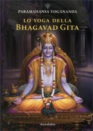 LO YOGA DELLA BHAGAVAD GITA di Paramhansa Yogananda