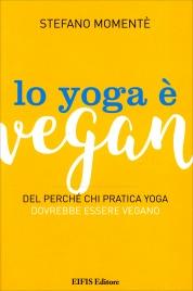 LO YOGA è VEGAN Del perché chi pratica yoga dovrebbe essere vegano di Stefano Momentè