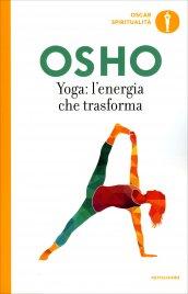 YOGA: L'ENERGIA CHE TRASFORMA di Osho