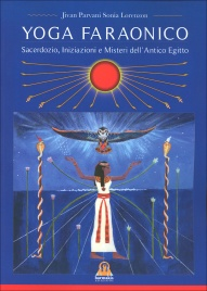 YOGA FARAONICO Sacerdozio, iniziazione e misteri dell'Antico Egitto di Jivan Parvani Sonia Lorenzon