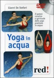 YOGA IN ACQUA Il potere curativo e spirituale dello yoga praticato in acqua di Gianni De Stefani