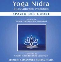 YOGA NIDRA - SPAZIO DEL CUORE Rilassamento Profondo. Ideato da Swami Satyananda Saraswati di Swami Anandananda Saraswati