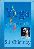 YOGA E VITA SPIRITUALE di Sri Chinmoy