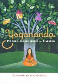 YOGANANDA - PICCOLE, GRANDI STORIE DEL MAESTRO di Paramhansa Yogananda