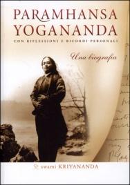 PARAMHANSA YOGANANDA - UNA BIOGRAFIA Con Ricordi e Riflessioni Personali di Swami Kriyananda