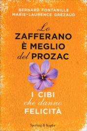 LO ZAFFERANO è MEGLIO DEL PROZAC I cibi che danno felicità di Bernard Fontanille, Marie-Laurence Grezaude