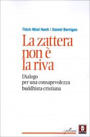LA ZATTERA NON è LA RIVA Dialogo per una consapevolezza buddhista-cristiana di Thich Nhat Hanh, Daniel Berrigan