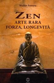 ZEN - ARTE RARA, FORZA, LONGEVITà di Walter Ferrero