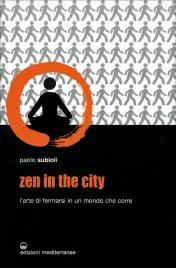 ZEN IN THE CITY L'arte di fermarsi in un mondo che corre di Paolo Subioli