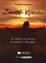 ZENIX - KYUDO La mente è la freccia, la realtà è il bersaglio di Riccardo Tristano Tuis
