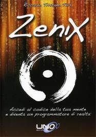 ZENIX Accedi al codice della tua mente e diventa un programmatore di realtà di Riccardo Tristano Tuis