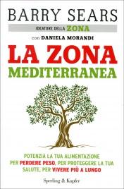 LA ZONA MEDITERRANEA Potenzia la tua alimentazione per perdere peso, per proteggere la tua salute, per vivere più a lungo di Barry Sears, Daniela Morandi