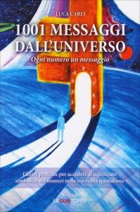 1001 MESSAGGI DALL'UNIVERSO Ogni numero un messaggio di Luca Carli