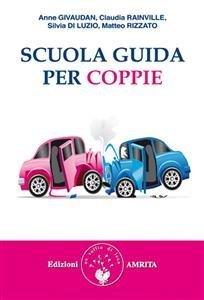 SCUOLA GUIDA PER COPPIE (EBOOK) di Anne Givaudan, Claudia Rainville, Silvia Di Luzio, Matteo Rizzato