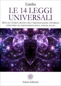 LE 14 LEGGI UNIVERSALI Manuale teorico-pratico per l'armonizzazione universale attraverso gli insegnamenti delle antiche scuole di Lianka Trozzi