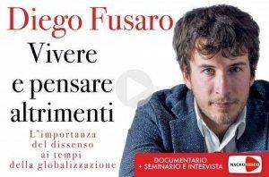 VIVERE E PENSARE ALTRIMENTI (VIDEOCORSO) L'importanza del dissenso ai tempi della globalizzazione di Diego Fusaro