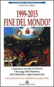1999-2015: FINE DEL MONDO? L'Apocalisse secondo le Profezie, i Messaggi della Madonna, della Medianità e degli Extraterrestri di Federico Cellina