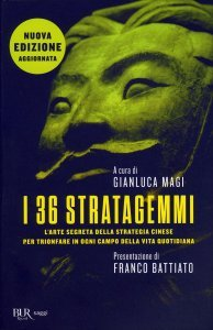 I 36 STRATAGEMMI L'arte segreta della strategia cinese per trionfare in ogni campo della vita quotidiana di Gianluca Magi