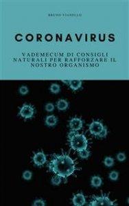 CORONAVIRUS (EBOOK) Vademecum di consigli naturali per rafforzare il nostro organismo di Bruno Vianello