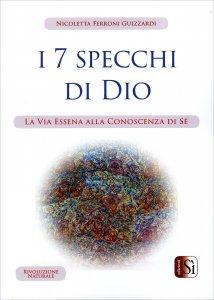 I 7 SPECCHI DI DIO La via essena alla conoscenza di sé di Nicoletta Ferroni Guizzardi