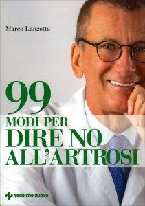 99 MODI PER DIRE NO ALL'ARTROSI di Marco Lanzetta