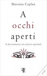 A OCCHI APERTI Il discernimento nel percorso spirituale di Mariana Caplan