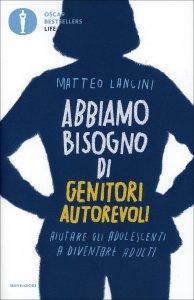 ABBIAMO BISOGNO DI GENITORI AUTOREVOLI Aiutare gli adolescenti a diventare adulti di Matteo Lancini