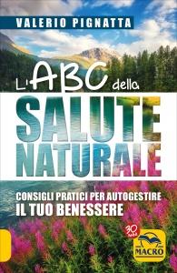 L'ABC DELLA SALUTE NATURALE Consigli pratici per autogestire il tuo benessere di Valerio Pignatta
