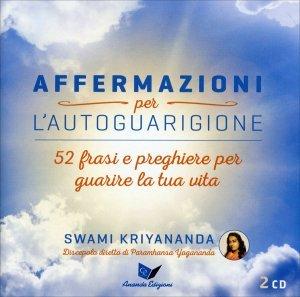 AFFERMAZIONI PER L'AUTOGUARIGIONE Con 52 frasi e preghiere per guarire la tua vita di Swami Kriyananda