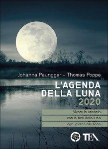 L'AGENDA DELLA LUNA 2020 Vivere in armonia con le fasi della Luna ogni giorno dell'anno di Johanna Paungger - Thomas Poppe