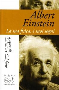 ALBERT EINSTEIN - LA SUA FISICA, I SUOI SOGNI di Salvatore Califano