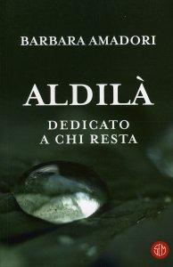ALDILà - DEDICATO A CHI RESTA di Barbara Amadori
